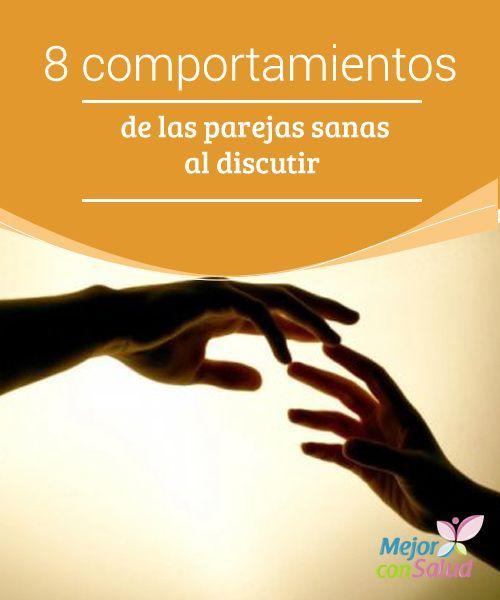 """8 comportamientos de las parejas sanas al discutir  ¿Dirías que tu relación de pareja es saludable? ¿Cómo defines el término """"parejas sanas""""?"""