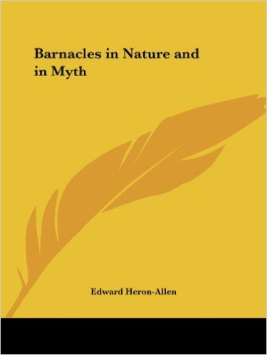 Barnacles in Nature and in Myth (1928): Amazon.co.uk: Edward Heron-Allen: 9780766157552: Books