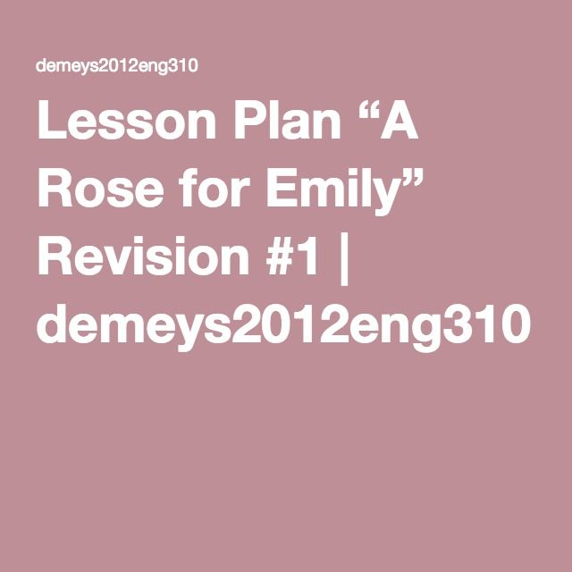 """Lesson Plan """"A Rose for Emily"""" Revision #1 