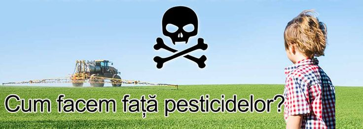 Cum facem fata pesticidelor