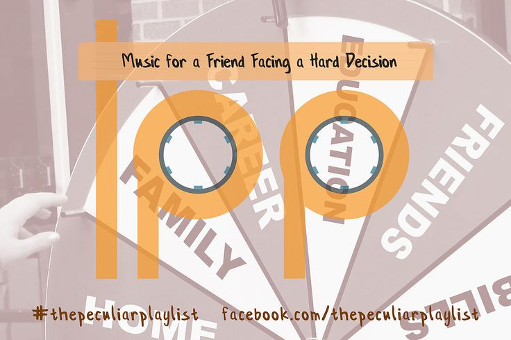 Music for a Friend Facing a Hard Decision  Create your own themed playlist and see ours at http://on.fb.me/1O5w9lx  Visit www.facebook.com/thepeculiarplaylist for more information!  #thepeculiarplaylist #music #mixtape #playlist #friends #decisions