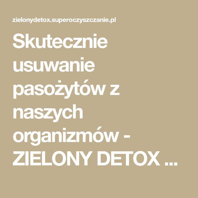 Skutecznie usuwanie pasożytów z naszych organizmów - ZIELONY DETOX Profilaktyka zdrowotna | Joanna Manikowska
