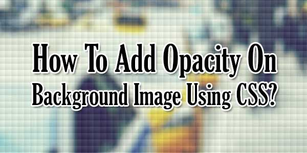How To Add Dark Or Light Opacity On DIV/Body Background Image Without Using Any Transparent Image Or Any Extra DIV With Using Pure CSS3 Codes? So Add Dark And Light Opacity With Or CSS Code Now.  Article: www.exeideas.com/2014/10/add-opacity-on-background-image.html Tags: #CSS3 #CSS #CSSCodes #WebCodes #WebLanguages #Snippet #CSSTricks #Opacity #Background #CSSTips