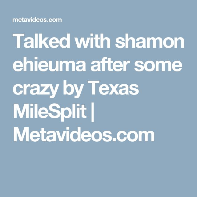 Talked with shamon ehieuma after some crazy by Texas MileSplit   Metavideos.com