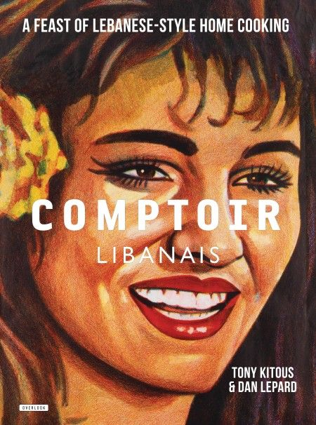 Comptoir Libanais: A Feast of Lebanese-Style Home Cooking By: Tony Kitous & Dan Lepard Comptoir Libanais
