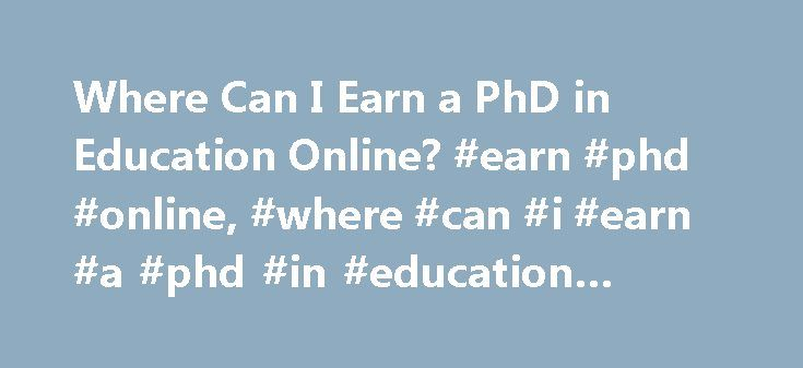 Where Can I Earn a PhD in Education Online? #earn #phd #online, #where #can #i #earn #a #phd #in #education #online? http://jacksonville.remmont.com/where-can-i-earn-a-phd-in-education-online-earn-phd-online-where-can-i-earn-a-phd-in-education-online/  # Where Can I Earn a PhD in Education Online? You may earn a Doctor of Philosophy (Ph.D.) degree in Education online at several universities. The schools and degree programs listed below are among the not-for-profit and regionally accredited…