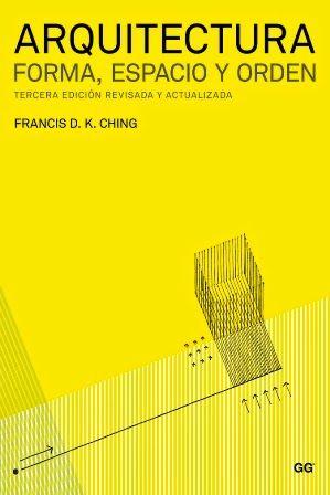 Arquitectura : forma, espacio y orden / Francis D. K. Ching ; [versión castellana, Santiago Castán]. Gustavo Gili, Barcelona : 2010. 3a ed. rev. y act. XIII, 430 p. : il. ISBN 9788425223440 Diseño arquitectónico. Arquitectura -- Composición, proporciones, etc. Espacio (Arquitectura) Sbc Aprendizaje A-72.011 ARQ http://millennium.ehu.es/record=b1609792~S1*spi