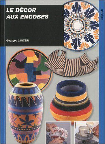 Amazon.fr - Le décor aux engobes - Georges Lantéri, Gérard Boulanger - Livres