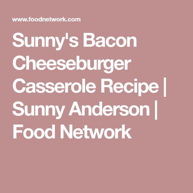 Sunny's Bacon Cheeseburger Casserole Recipe   Sunny Anderson   Food Network