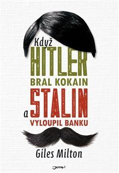 Giles Milton: Když Hitler bral kokain a Stalin vyloupil banku