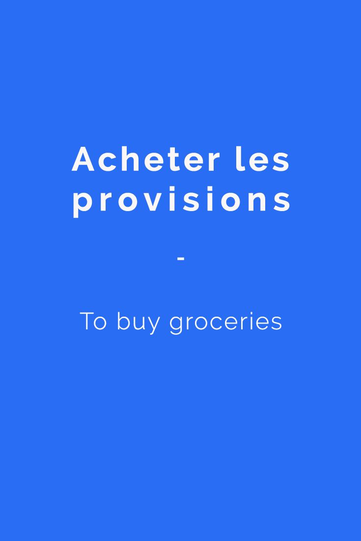 Acheter les provisions - to buy groceries. Find more vocabulary in the ebook: Improving French Vocabulary: The best French Vocabulary Ebook. Learn more here: https://www.talkinfrench.com/product/french-vocabulary-ebook/ #french #basic #vocabulary