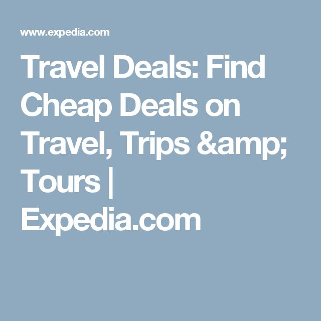 Travel Deals: Find Cheap Deals on Travel, Trips & Tours | Expedia.com