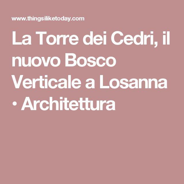 La Torre dei Cedri, il nuovo Bosco Verticale a Losanna • Architettura