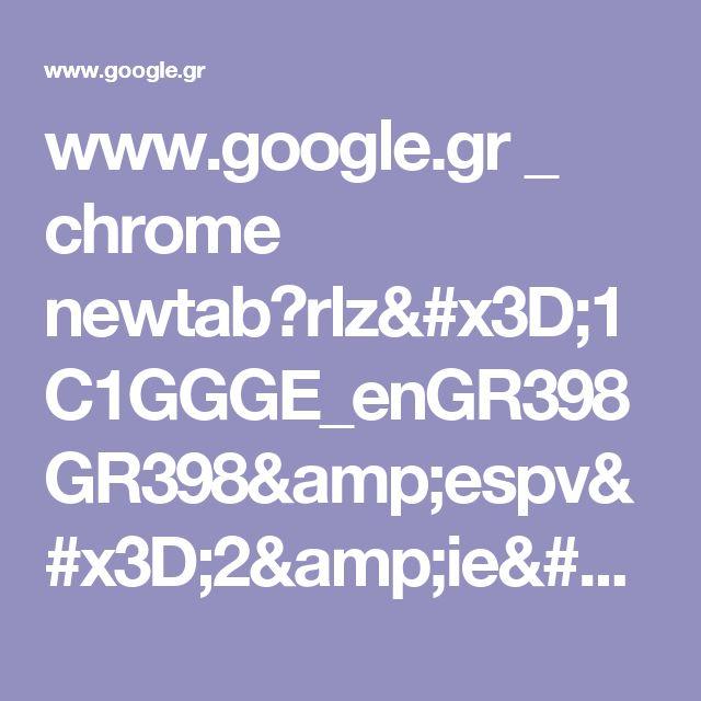 www.google.gr _ chrome newtab?rlz=1C1GGGE_enGR398GR398&espv=2&ie=UTF-8