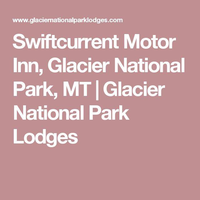 Swiftcurrent Motor Inn, Glacier National Park, MT   Glacier National Park Lodges