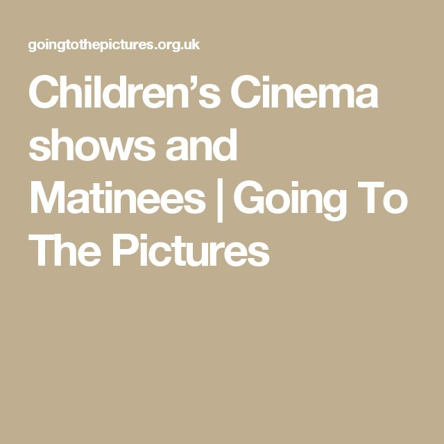 Children's Cinema shows and Matinees | Going To The Pictures