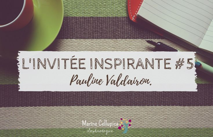 L'invitée inspirante #5 - Pauline Valdairon, sophrologue.