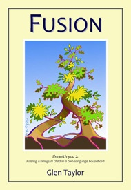 Many parents want their children to become fluently bilingual, but don't know how to make that happen. If you're one of those parents, you'll find answers to these questions — and to many more — in a new book written in English just for you: Fusion.