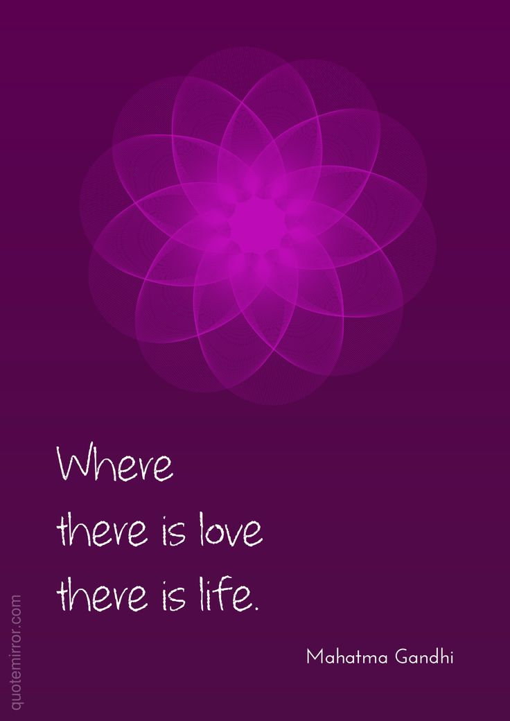 Where there is love there is life.   –Mahatma Gandhi #life #love http://quotemirror.com/s/g4gug