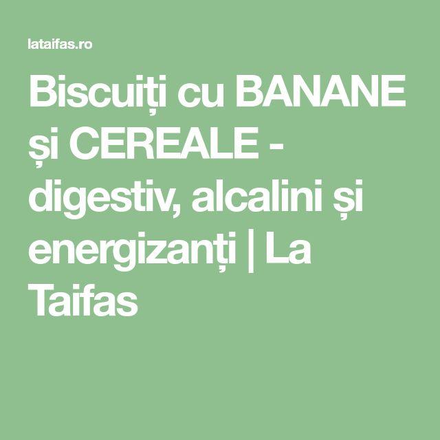Biscuiți cu BANANE și CEREALE - digestiv, alcalini și energizanți   La Taifas