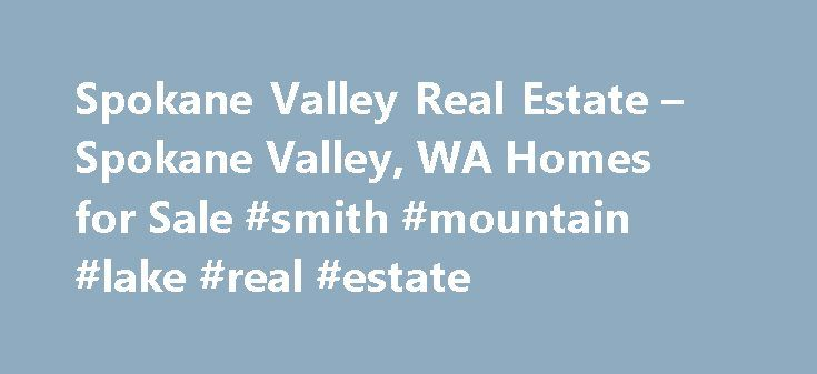 Spokane Valley Real Estate – Spokane Valley, WA Homes for Sale #smith #mountain #lake #real #estate http://real-estate.remmont.com/spokane-valley-real-estate-spokane-valley-wa-homes-for-sale-smith-mountain-lake-real-estate/  #spokane real estate # More Property Records Find Spokane Valley, WA homes for sale and other Spokane Valley real estate on realtor.com . Search Spokane Valley houses, condos, townhomes and single-family homes by price and location. Our extensive database of real estate…