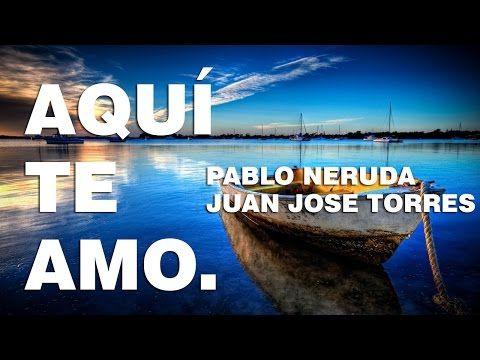 Aqui Te Amo - Pablo Neruda (Poema 18) - YouTube