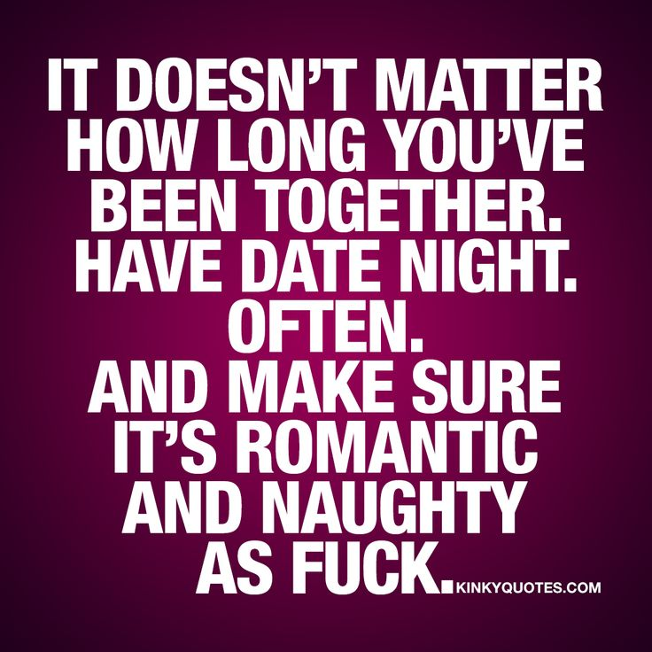 We have date nights, date days...always a sprinkling of naughty!