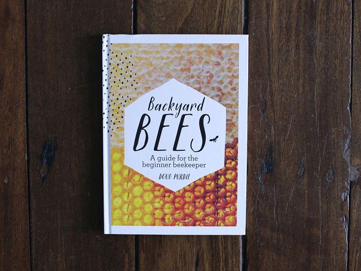 The Slowpoke: READ: BACKYARD BEES // A guide for the beginner beekeeper. By Doug Purdie. #beekeeping #permaculture #garden