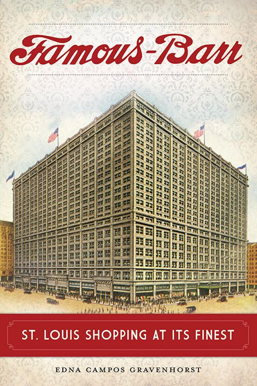 Reliving The Heydays Of Famous-Barr  'Famous-Barr: St. Louis Shopping at its Finest' by Edna Campos Gravenhorst