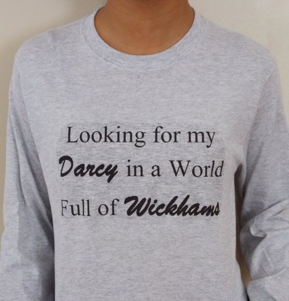 Want a unique single girl shirt? This Pride and Prejudice inspired shirt is for you! Looking for my Darcy in a World Full of Wickhams. Unisex