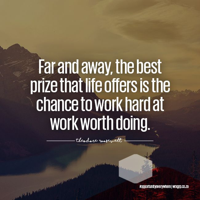 Far and away, the best prize that life offers is the chance to work hard at work worth doing.