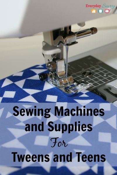 Sewing Machines and Supplies for Tweens and Teens. Great ideas to help your beginner sewers get started.