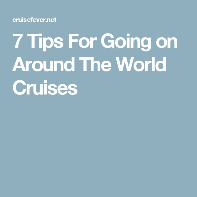 7 Tips For Going on Around The World Cruises