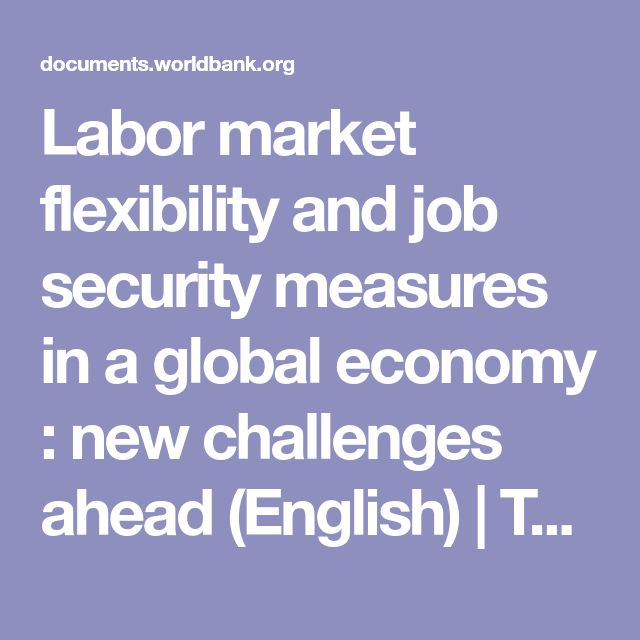 Labor market flexibility and job security measures in a global economy : new challenges ahead (English) | The World Bank