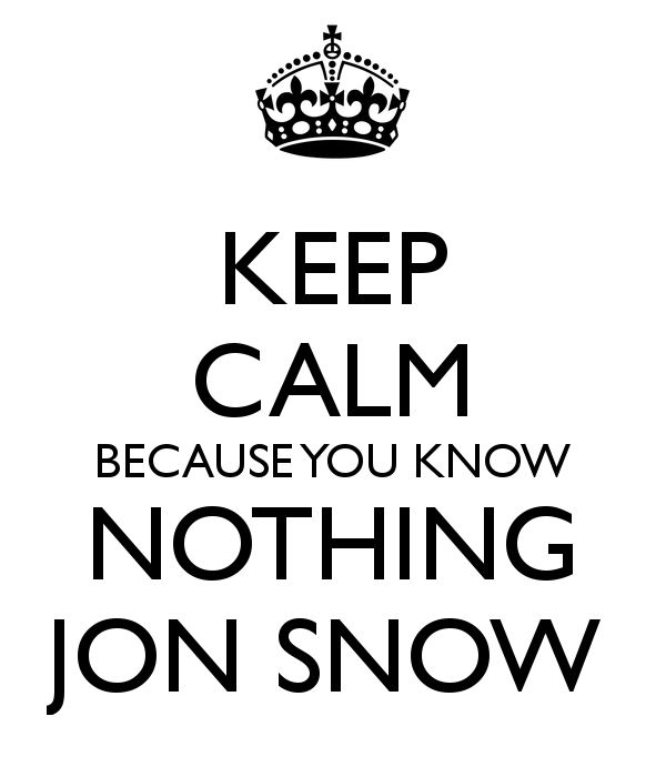 Game of Theones You know nothing, Jon Snow.