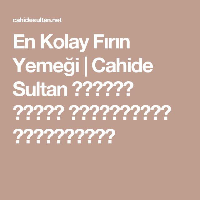 En Kolay Fırın Yemeği | Cahide Sultan بِسْمِ اللهِ الرَّحْمنِ الرَّحِيمِ