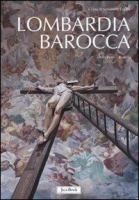 Lombardia barocca / a cura di Simonetta Coppa ; schede di Federica Bianchi, Simonetta Coppa Editore: Milano Jaca book 2009 Collana: Patrimonio artistico italiano
