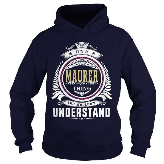 Cool  maurer  Its a maurer Thing You Wouldnt Understand  T Shirt Hoodie Hoodies YearName Birthday T shirts