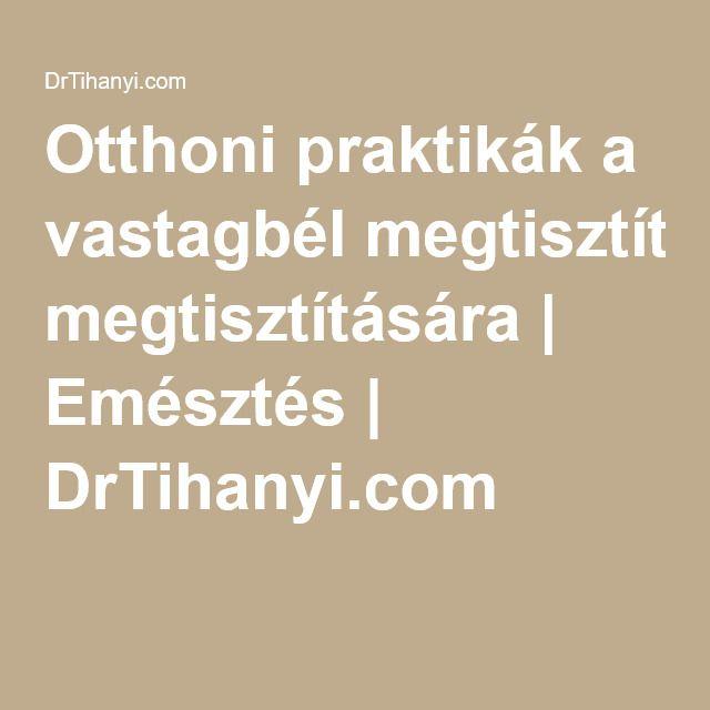 Otthoni praktikák a vastagbél megtisztítására   Emésztés   DrTihanyi.com