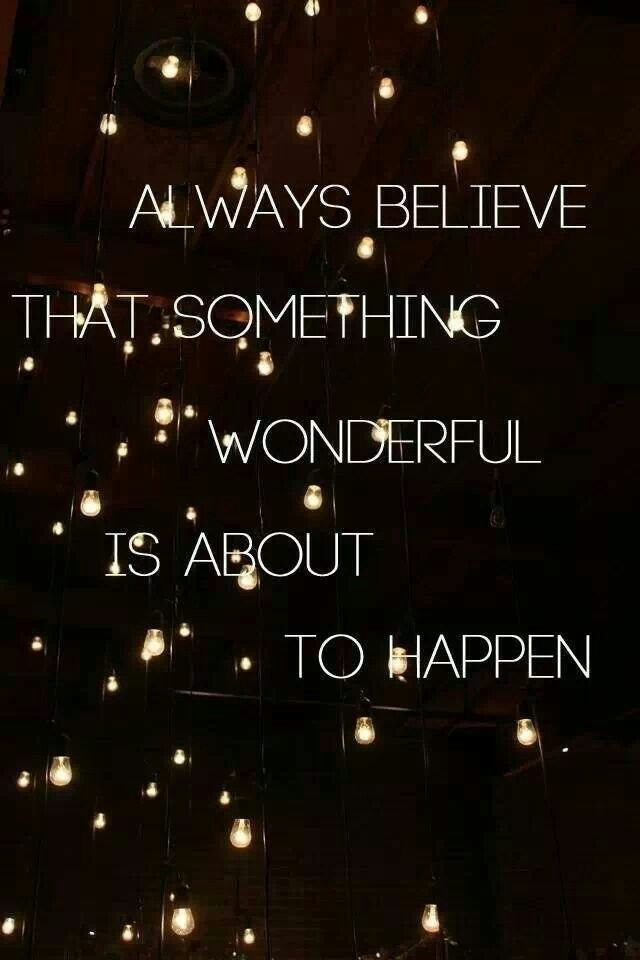 Always believe that something wonderful is about to happen. Believe it ! Loved by www.chicncheeky.com.au