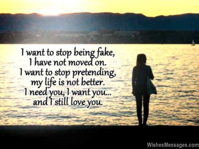 I Still Love My Ex Message Dont Want To Pretend Be Fake Want You Back Quotes I Love You Quotes Love You Messages