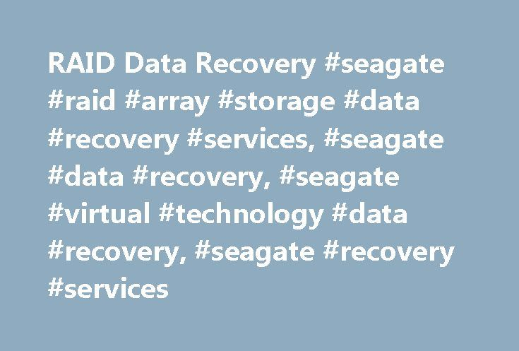 RAID Data Recovery #seagate #raid #array #storage #data #recovery #services, #seagate #data #recovery, #seagate #virtual #technology #data #recovery, #seagate #recovery #services http://mauritius.remmont.com/raid-data-recovery-seagate-raid-array-storage-data-recovery-services-seagate-data-recovery-seagate-virtual-technology-data-recovery-seagate-recovery-services/  # RAID Data Recovery Seagate Recovery Services RAID Data Recovery and in-lab critical response services provide state-of-the-art…