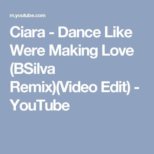 Ciara - Dance Like Were Making Love (BSilva Remix)(Video Edit) - YouTube