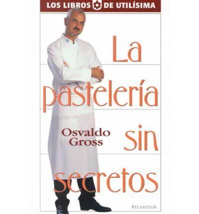"""La pastelería sin secretos"" de Osvaldo Gross"