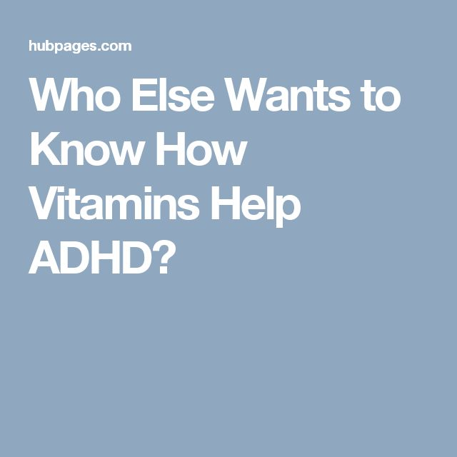Who Else Wants to Know How Vitamins Help ADHD?
