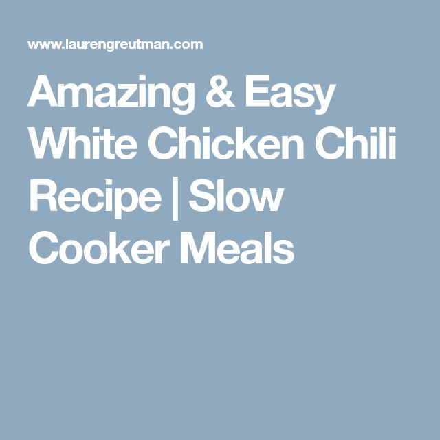 Amazing & Easy White Chicken Chili Recipe | Slow Cooker Meals