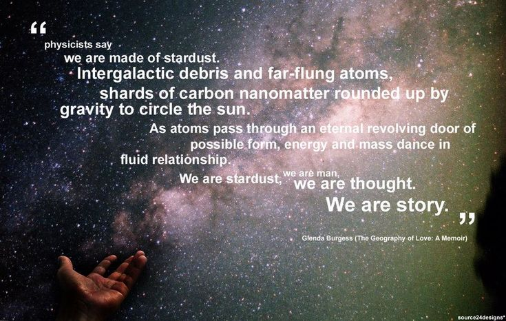 """'We are story and stardust.""""~- Carl Sagan -"""
