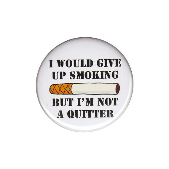I Would Give Up Smoking But I'm Not A Quitter by AlienAndEarthling