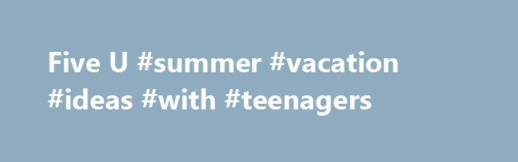 Five U #summer #vacation #ideas #with #teenagers http://currency.nef2.com/five-u-summer-vacation-ideas-with-teenagers/  # Five U.S. Summer Trip Ideas Tricks, tips, and insights for booking the ultimate summer vacation. If you haven't gotten around to booking that summer vacay yet, don't fret. We've got you covered. Thanks to the help of a few trusty services like The Flight Deal and Airfare Watchdog. travelers can book last-minute trips affordably and easily. Sites like Google Flights help…