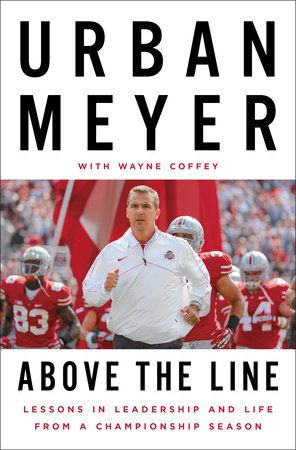 ABOVE THE LINE by Urban Meyer -- Remarkable lessons in leadership and teambuilding from one of the greatest college football coaches of our time.